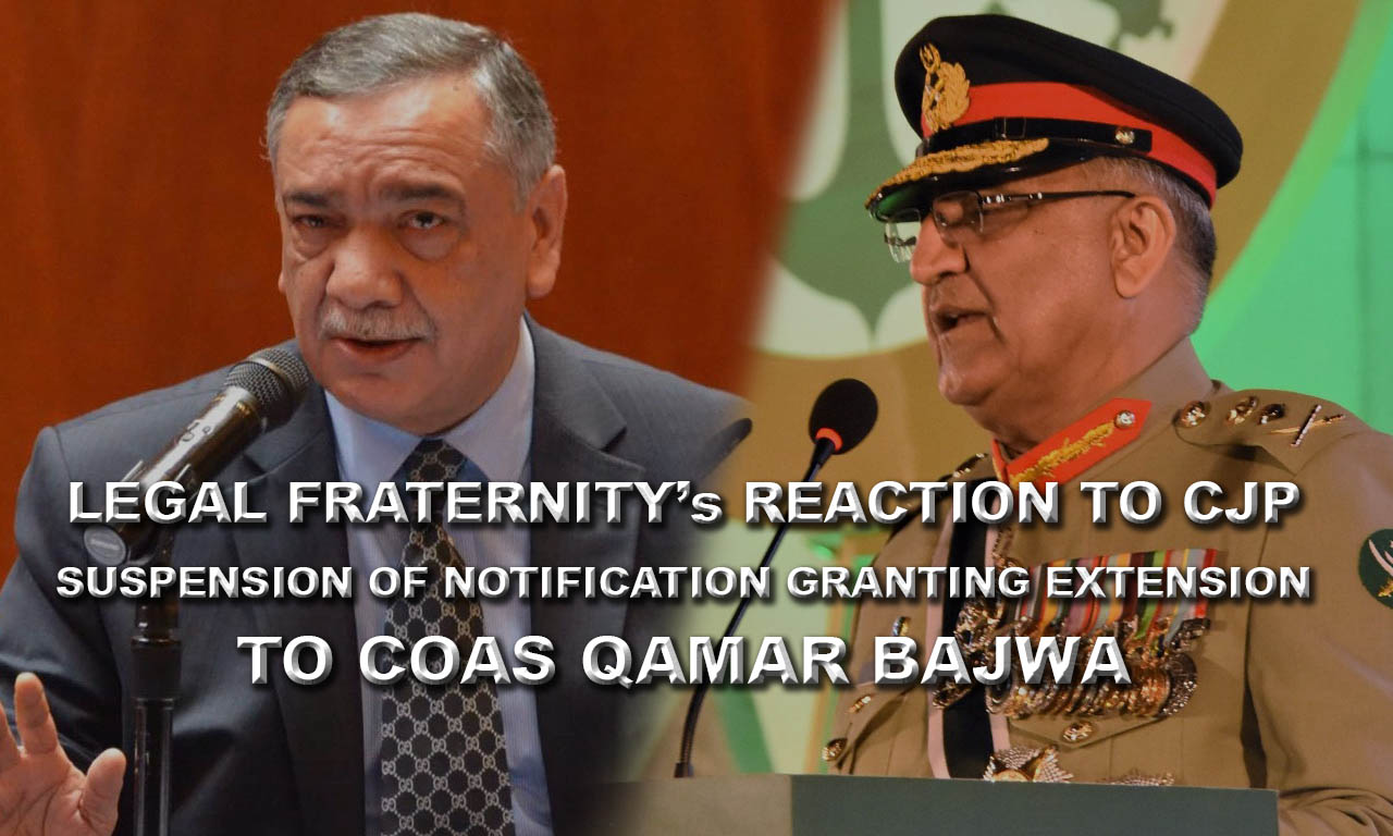 Legal Fraternity Reaction to CJP Suspension of Notification Granting Extension to COAS Qamar Bajwa
