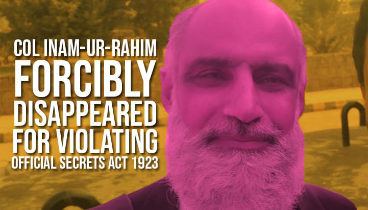 Col Inam-ur-Rahim Forcibly Disappeared for Violating Official Secrets Act 1923