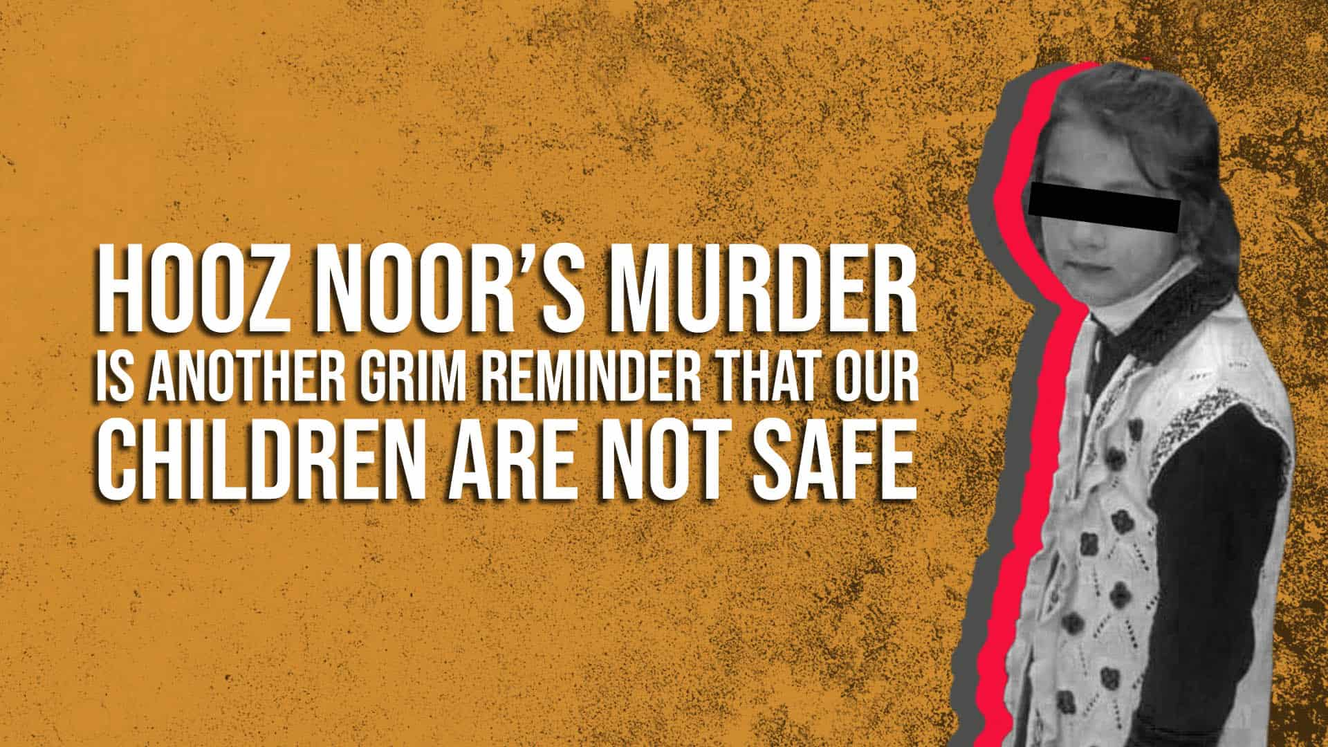 Hooz Noor's murder is another grim reminder that our children are not safe