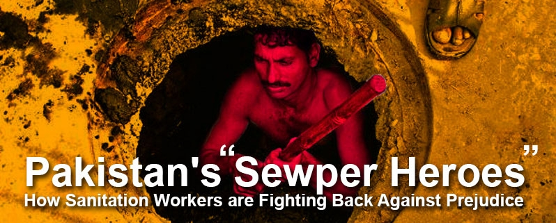 """Pakistan's """"Sewper Heroes"""" - How Sanitation Workers are Fighting Back Against Prejudice"""