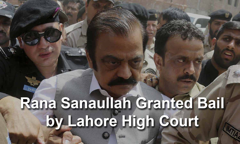 Rana Sanaullah granted bail by LHC