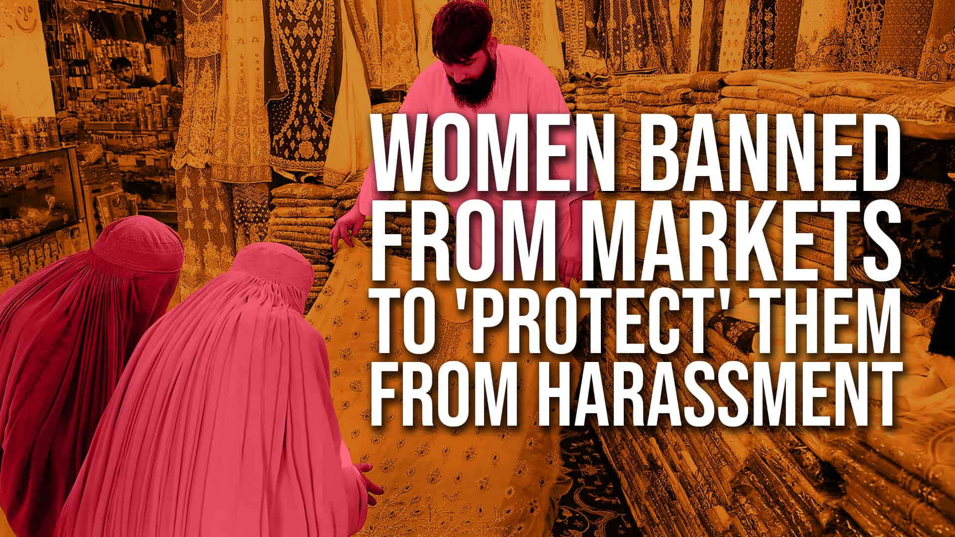 Women Banned from Markets to 'Protect' them from Harassment